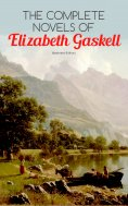 eBook: The Complete Novels of Elizabeth Gaskell (Illustrated Edition)