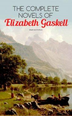 eBook: The Complete Novels of Elizabeth Gaskell (Illustrated Edition)