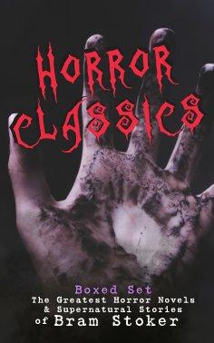 eBook: HORROR CLASSICS - Boxed Set: The Greatest Horror Novels & Supernatural Stories of Bram Stoker