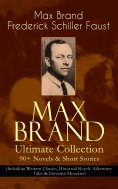 eBook: MAX BRAND Ultimate Collection: 90+ Novels & Short Stories (Including Western Classics, Historical No