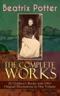 ebook: The Complete Works of Beatrix Potter: 22 Children's Books with 650+ Original Illustrations in One Vo