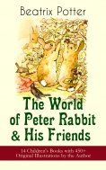 eBook: The World of Peter Rabbit & His Friends: 14 Children's Books with 450+ Original Illustrations by the