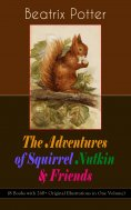 eBook: The Adventures of Squirrel Nutkin & Friends (8 Books with 260+ Original Illustrations in One Volume)