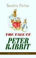 ebook: THE TALE OF PETER RABBIT (With Complete Original Illustrations)