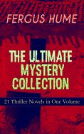 ebook: FERGUS HUME - The Ultimate Mystery Collection: 21 Thriller Novels in One Volume