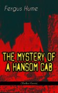 eBook: THE MYSTERY OF A HANSOM CAB (Thriller Classic)