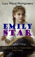 eBook: EMILY STAR - Complete Trilogy: Emily of New Moon + Emily Climbs + Emily's Quest