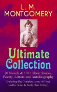 eBook: L. M. MONTGOMERY – Ultimate Collection: 20 Novels & 170+ Short Stories, Poetry, Letters and Autobiog