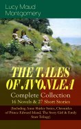 ebook: THE TALES OF AVONLEA - Complete Collection: 16 Novels & 27 Short Stories (Including Anne Shirley Ser