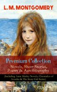 eBook: L. M. MONTGOMERY – Premium Collection: Novels, Short Stories, Poetry & Autobiography (Including Anne
