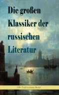 eBook: Die großen Klassiker der russischen Literatur (30+ Titel in einem Buch)
