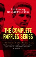 eBook: THE COMPLETE RAFFLES SERIES – 45+ Short Stories & A Novel in One Volume: The Amateur Cracksman, The