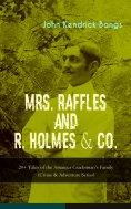 eBook: MRS. RAFFLES and R. HOLMES & CO. – 20+ Tales of the Amateur Cracksman's Family (Crime & Adventure Se