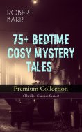 eBook: 75+ BEDTIME COSY MYSTERY TALES - Premium Collection (Thriller Classics Series)