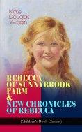 eBook: REBECCA OF SUNNYBROOK FARM & NEW CHRONICLES OF REBECCA (Children's Book Classics)