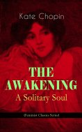 ebook: THE AWAKENING - A Solitary Soul (Feminist Classics Series)
