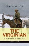 ebook: THE VIRGINIAN - A Horseman of the Plains (Western Classic)