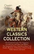 ebook: WESTERN CLASSICS COLLECTION: The Promised Land, The Virginian, Lin McLean, Red Man and White, The Ji