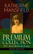 ebook: KATHERINE MANSFIELD Premium Collection: 160+ Short Stories & Poems (Literature Classics Series)