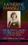 ebook: KATHERINE MANSFIELD – The Ultimate Short Stories & Poetry Collection: 100+ Titles in One Volume (Lit