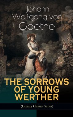 eBook: THE SORROWS OF YOUNG WERTHER (Literary Classics Series)