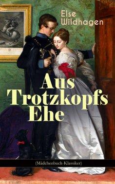 ebook: Aus Trotzkopfs Ehe (Mädchenbuch-Klassiker)