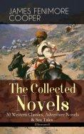 eBook: The Collected Novels of James Fenimore Cooper: 30 Western Classics, Adventure Novels & Sea Tales (Il