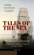 eBook: TALES OF THE SEA – Premium Collection: 12 Maritime Adventure Novels in One Volume (Illustrated)