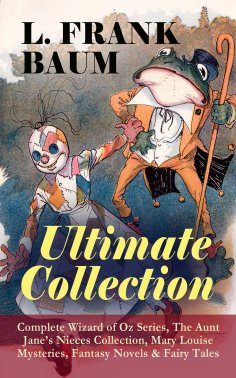 eBook: L. FRANK BAUM - Ultimate Collection: Complete Wizard of Oz Series, The Aunt Jane's Nieces Collection