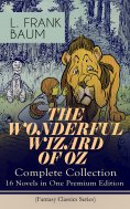 ebook: THE WONDERFUL WIZARD OF OZ – Complete Collection: 16 Novels in One Premium Edition (Fantasy Classics