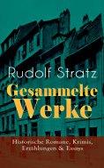 eBook: Gesammelte Werke: Historische Romane, Krimis, Erzählungen & Essays