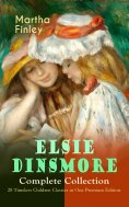 eBook: ELSIE DINSMORE Complete Collection – 28 Timeless Children Classics in One Premium Edition