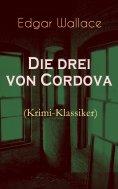 eBook: Die drei von Cordova (Krimi-Klassiker)