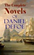 ebook: The Complete Novels of Daniel Defoe (Illustrated)
