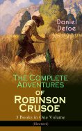 ebook: The Complete Adventures of Robinson Crusoe – 3 Books in One Volume (Illustrated)