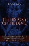 eBook: THE HISTORY OF THE DEVIL – Exploration of the Devil's Role in the History of Civilization: The Polit