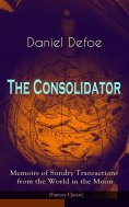 eBook: The Consolidator - Memoirs of Sundry Transactions from the World in the Moon (Fantasy Classic)