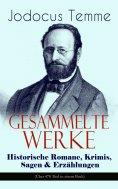 eBook: Gesammelte Werke: Historische Romane, Krimis, Sagen & Erzählungen (Über 470 Titel in einem Buch)