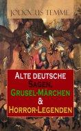 eBook: Alte deutsche Sagen, Grusel-Märchen & Horror-Legenden