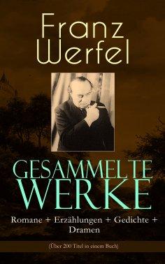 eBook: Gesammelte Werke: Romane + Erzählungen + Gedichte + Dramen (Über 200 Titel in einem Buch)