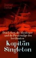 ebook: Das Leben, die Abenteuer und die Piratenzüge des berühmten Kapitän Singleton