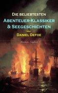 ebook: Die beliebtesten Abenteuer-Klassiker & Seegeschichten von Daniel Defoe (Illustrierte Ausgaben)