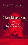 eBook: Götzen-Dämmerung oder Wie man mit dem Hammer philosophiert