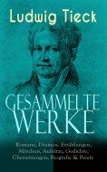 eBook: Sämtliche Werke: Romane, Dramen, Erzählungen, Märchen, Aufsätze, Gedichte, Übersetzungen, Biografie
