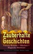 ebook: Zauberhafte Geschichten: Fantasy-Romane + Märchen + Magische Abenteuer (Über 90 Klassiker in einem B