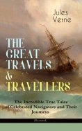 ebook: THE GREAT TRAVELS & TRAVELLERS - The Incredible True Tales of Celebrated Navigators and Their Journe