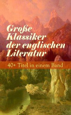 eBook: Große Klassiker der englischen Literatur: 40+ Titel in einem Band
