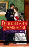 ebook: Die beliebtesten Liebesromane der Weltliteratur (15 Titel in einem Buch)