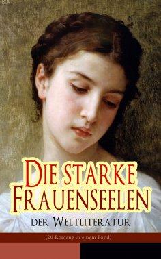 eBook: Die starke Frauenseelen der Weltliteratur (26 Romane in einem Band)