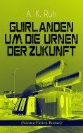ebook: Guirlanden um Die Urnen der Zukunft (Science-Fiction-Roman)